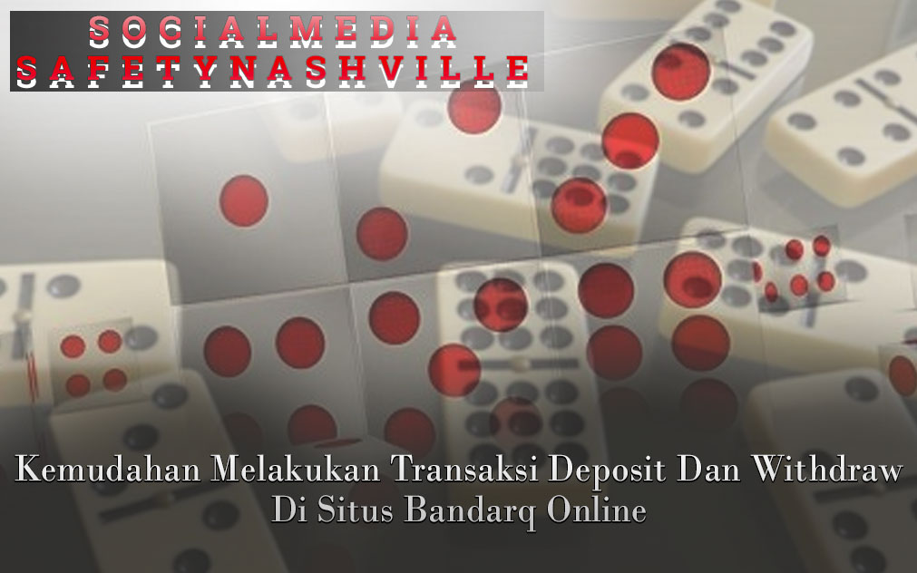 Bandarq Online - Deposit Dan Withdraw - Social Media Safety Nashville